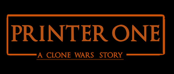 Printer One: A Clone Wars Story
